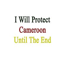 I Will Protect Cameroon Until The End  Photographic Print