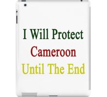 I Will Protect Cameroon Until The End  iPad Case/Skin