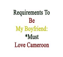Requirements To Be My Boyfriend: *Must Love Cameroon  Photographic Print