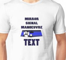 Mirror signal manoeuvre Text Unisex T-Shirt