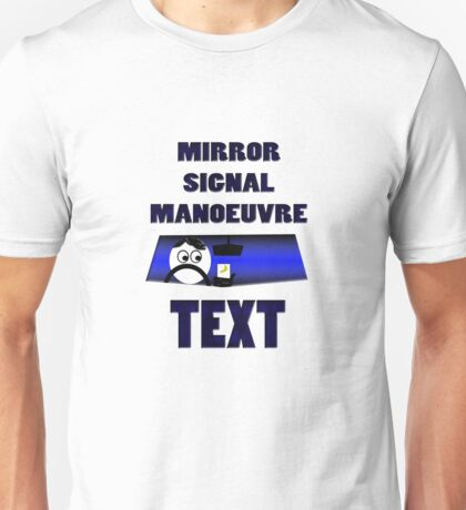 Mirror signal manoeuvre Text Unisex T-Shirt