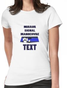 Mirror signal manoeuvre Text Womens Fitted T-Shirt