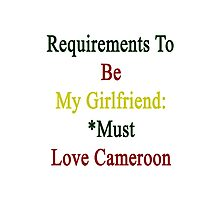 Requirements To Be My Girlfriend: *Must Love Cameroon  Photographic Print