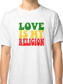 Love Is My Religion Ziggy Marley Reggae Music Quotes Jamaica Bob Marley Classic T-Shirt