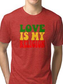 Love Is My Religion Ziggy Marley Reggae Music Quotes Jamaica Bob Marley Tri-blend T-Shirt