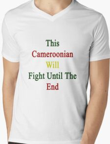 This Cameroonian Will Fight Until The End  Mens V-Neck T-Shirt