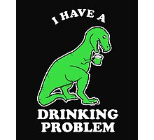 I Have A Drinking Problem Photographic Print