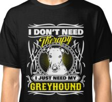 I don't need therapy I just need my Greyhound Classic T-Shirt