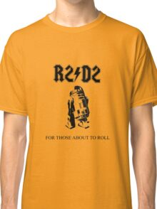 For those about to Roll Classic T-Shirt