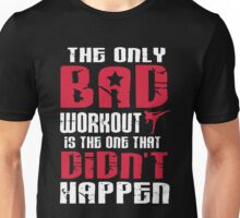 The only bad workout is the one that didn't happen Unisex T-Shirt
