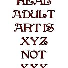 Real ADULT ART IS  by scholara