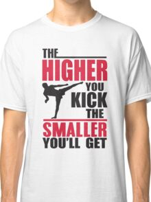 The higher you kick the smaller you get! Classic T-Shirt