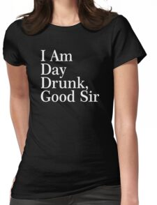 I Am Day Drunk, Good Sir Funny Alcohol Drinking Beer Womens Fitted T-Shirt