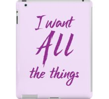 i want all the things iPad Case/Skin