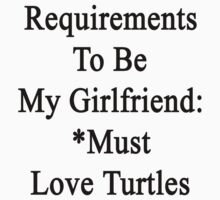 Requirements To Be My Girlfriend: *Must Love Turtles  by supernova23