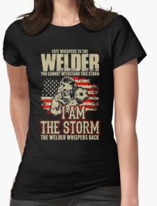 Fate Whispers To Welder Cant Withstand Storm Womens Fitted T-Shirt