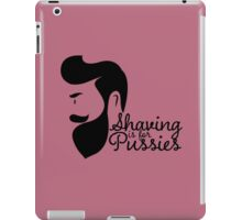 Shaving is for Pussies iPad Case/Skin
