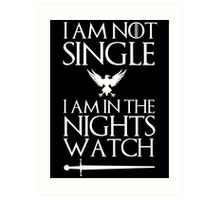 I am not single I am in the nights watch Art Print