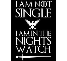 I am not single I am in the nights watch Photographic Print
