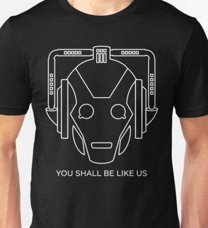 Cyberman You Shall Be Like Us Unisex T-Shirt