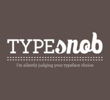 Type Snob - I'm silently judging your typeface choice by rebecca-miller