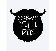 Bearded 'Til I Die Funny Quote Photographic Print