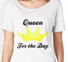 Queen for the Day Women's Relaxed Fit T-Shirt