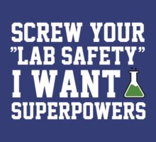 Screw your lab safety, I want super powers by datthomas