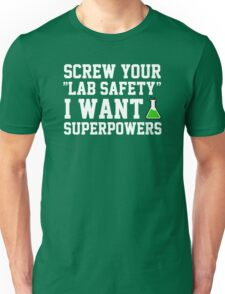 Screw your lab safety, I want super powers Unisex T-Shirt