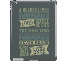 A Reader Lives a Thousand Lives Before He Dies iPad Case/Skin