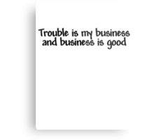 Trouble is my business and business is good Metal Print