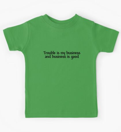Trouble is my business and business is good Kids Tee