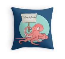 You octopi my thoughts Throw Pillow