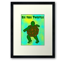 Be the Turtle (back) Framed Print