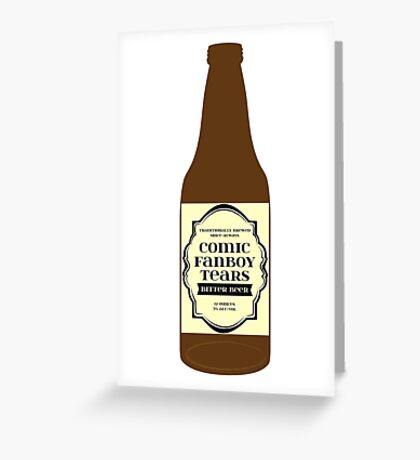Comic Fanboy Tears Bitter Beer - Bottle Greeting Card