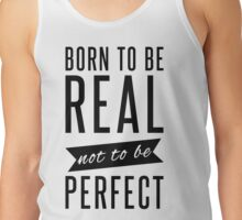 Born to be real not to be perfect Tank Top