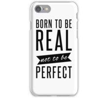 Born to be real not to be perfect iPhone Case/Skin