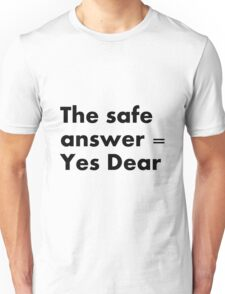 The safe answer = Yes Dear Unisex T-Shirt