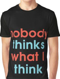 Nobody Thinks What I Think Graphic T-Shirt