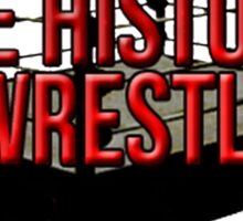 The History Of Wrestling Official T-Shirt Sticker