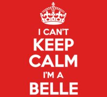 I can't keep calm, Im a BELLE by icant
