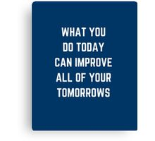 WHAT YOU DO TODAY  Canvas Print