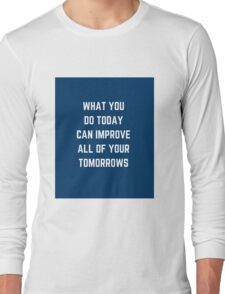 WHAT YOU DO TODAY  Long Sleeve T-Shirt