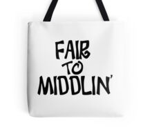 Fair to middlin Tote Bag