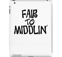 Fair to middlin iPad Case/Skin