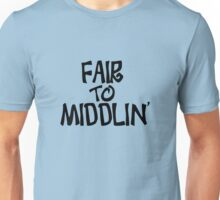 Fair to middlin Unisex T-Shirt