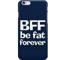 BFF - Be fat forever iPhone Case/Skin