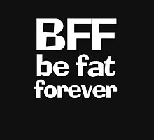 BFF - Be fat forever Unisex T-Shirt