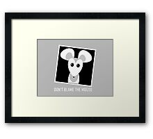 DON'T BLAME THE MOUSE Framed Print