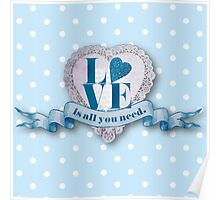 LOVE,typography,shabby chic,baby blue,polka dots,white,country chic,valentines day,lovely,girly,lace heart,LOVE is all you need. Poster